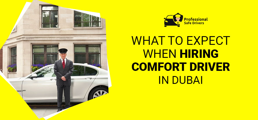 WHAT TO EXPECT WHEN HIRING COMFORT DRIVER DUBAI.