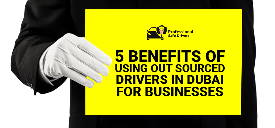 5 BENEFITS OF USING OUTSOURCED DRIVERS IN DUBAI FOR BUSINESSES