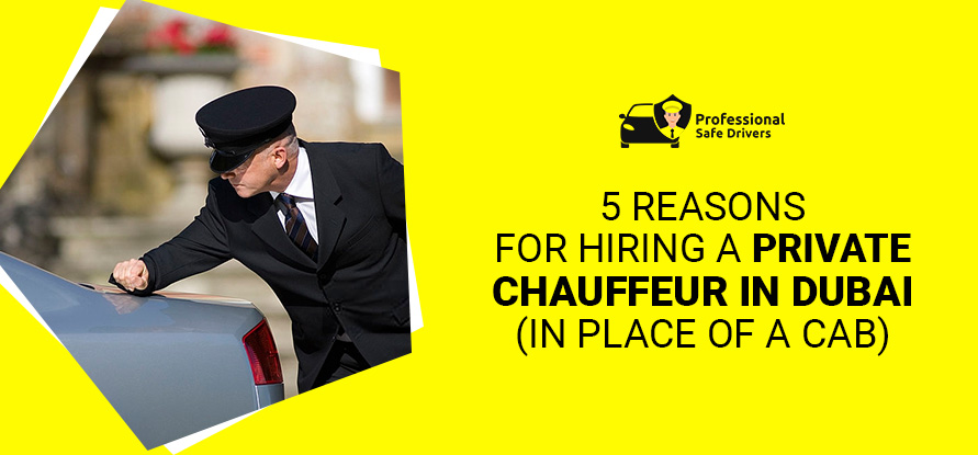 5 REASONS FOR HIRING A PRIVATE CHAUFFEUR DUBAI (IN PLACE OF A CAB)