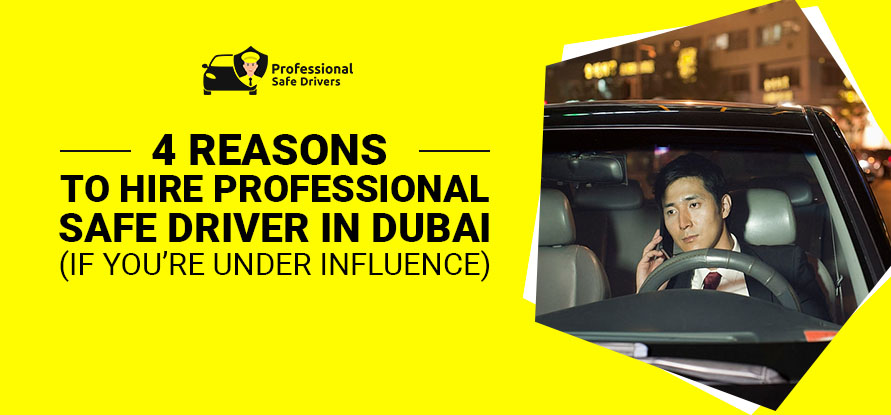 4 REASONS TO HIRE PROFESSIONAL SAFE DRIVER IN DUBAI (IF YOU'RE UNDER INFLUENCE).